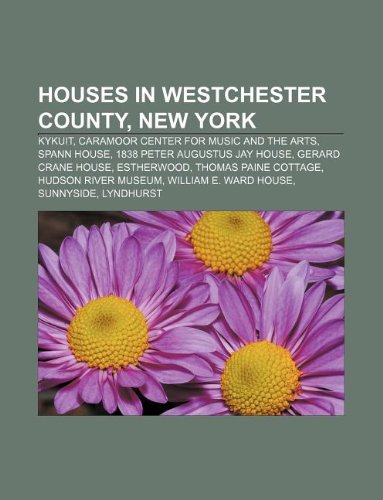 9781233123063: Houses in Westchester County, New York: Kykuit, Caramoor Center for Music and the Arts, Spann House, 1838 Peter Augustus Jay House