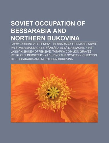 9781233123810: Soviet Occupation of Bessarabia and Northern Bukovina: Jassy-Kishinev Offensive, Bessarabia Germans, Nkvd Prisoner Massacres