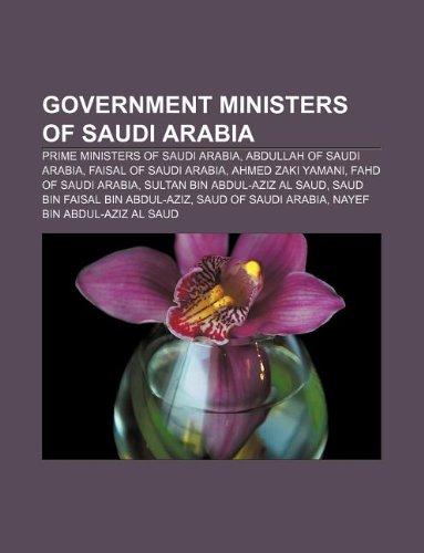 9781233125722: Government ministers of Saudi Arabia: Prime Ministers of Saudi Arabia, Abdullah of Saudi Arabia, Faisal of Saudi Arabia, Ahmed Zaki Yamani