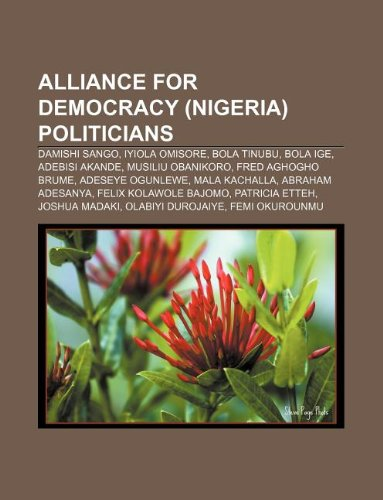 9781233127306: Alliance for Democracy (Nigeria) Politicians: Damishi Sango, Iyiola Omisore, Bola Tinubu, Bola IGE, Adebisi Akande, Musiliu Obanikoro