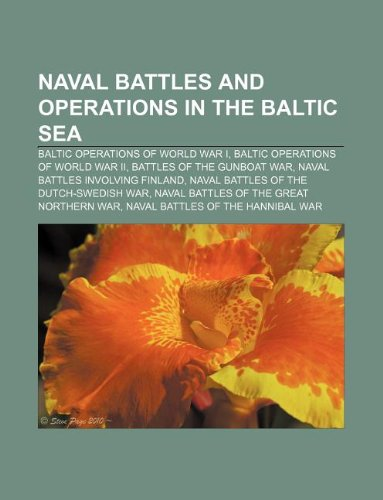 9781233127498: Naval Battles and Operations in the Baltic Sea: Baltic Operations of World War I, Baltic Operations of World War II, Battles of the Gunboat War