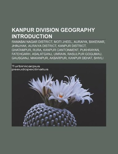 9781233128020: Kanpur Division Geography Introduction: Ramabai Nagar District, Moti Jheel, Auraiya, Bakewar, Jhinjhak, Auraiya District, Kanpur District