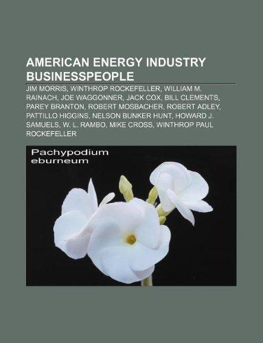 9781233128068: American Energy Industry Businesspeople: Jim Morris, Winthrop Rockefeller, William M. Rainach, Joe Waggonner, Jack Cox, Bill Clements