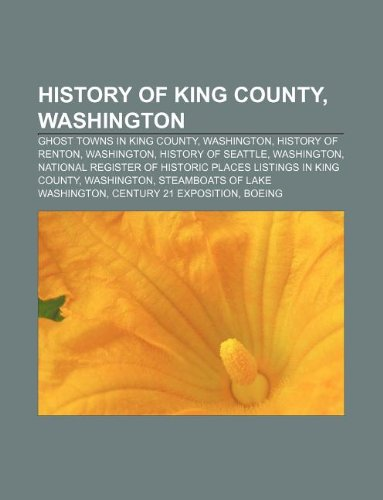 9781233128365: History of King County, Washington: Ghost towns in King County, Washington, History of Renton, Washington, History of Seattle, Washington