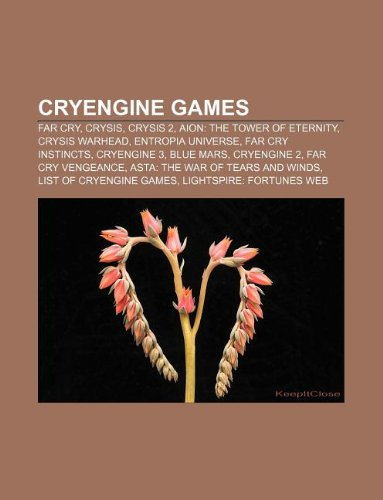 9781233128792: Cryengine Games: Far Cry, Crysis, Crysis 2, Aion: The Tower of Eternity, Crysis Warhead, Entropia Universe, Far Cry Instincts, Cryengin
