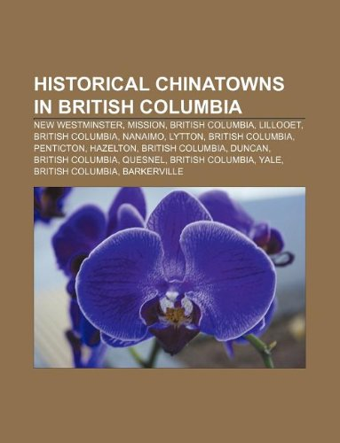 9781233130856: Historical Chinatowns in British Columbia: New Westminster, Mission, British Columbia, Lillooet, British Columbia, Nanaimo, Lytton
