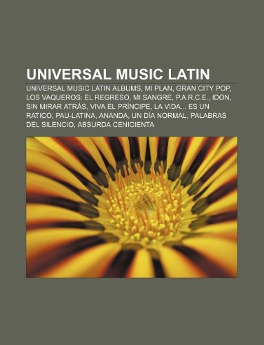 9781233131327: Universal Music Latin: Universal Music Latin albums, Mi Plan, Gran City Pop, Los Vaqueros: El Regreso, Mi Sangre, P.A.R.C.E., IDon