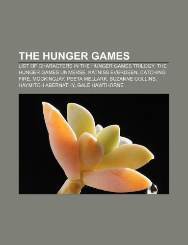 9781233131549: The Hunger Games: List of Characters in the Hunger Games Trilogy, the Hunger Games Universe, Katniss Everdeen, Catching Fire, Mockingjay