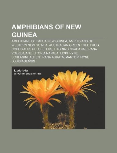 9781233135103: Amphibians of New Guinea: Amphibians of Papua New Guinea, Amphibians of Western New Guinea, Australian Green Tree Frog, Cophixalus Pulchellus