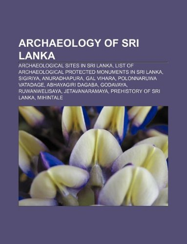 9781233136834: Archaeology of Sri Lanka: Archaeological Sites in Sri Lanka, List of Archaeological Protected Monuments in Sri Lanka, Sigiriya, Anuradhapura