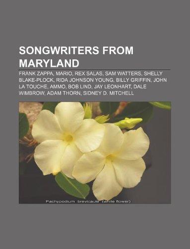 9781233136896: Songwriters from Maryland: Frank Zappa, Mario, Rex Salas, Sam Watters, Shelly Blake-Plock, Rida Johnson Young, Billy Griffin, John La Touche
