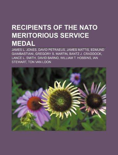 9781233141722: Recipients of the NATO Meritorious Service Medal: James L. Jones, David Petraeus, James Mattis, Edmund Giambastiani, Gregory S. Martin