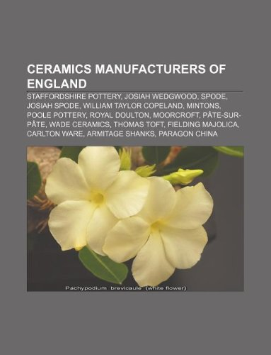 9781233143702: Ceramics Manufacturers of England: Staffordshire Pottery, Josiah Wedgwood, Spode, Josiah Spode, William Taylor Copeland, Mintons, Poole Pottery