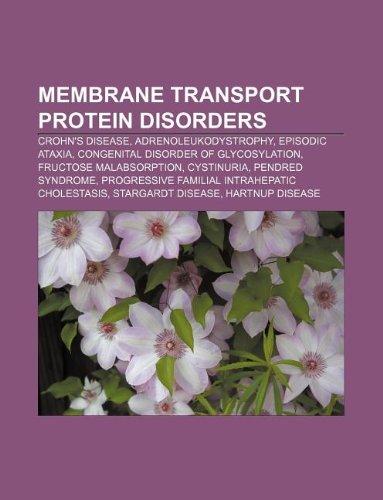 9781233144198: Membrane Transport Protein Disorders: Crohn's Disease, Adrenoleukodystrophy, Episodic Ataxia, Congenital Disorder of Glycosylation