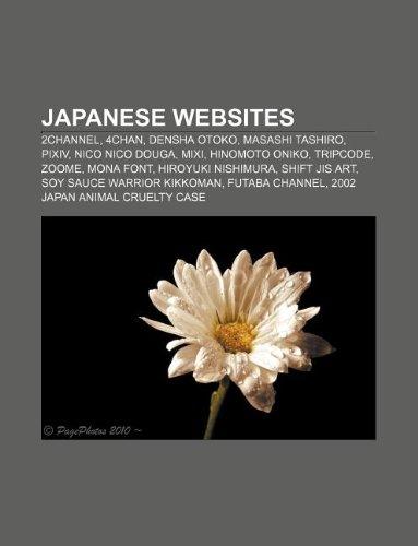 9781233144730: Japanese Websites: 2channel, 4chan, Densha Otoko, Masashi Tashiro, Pixiv, Nico Nico Douga, MIXI, Hinomoto Oniko, Tripcode, Zoome, Mona Fo