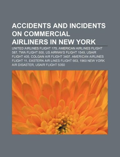 9781233145317: Accidents and Incidents on Commercial Airliners in New York: United Airlines Flight 175, American Airlines Flight 587, TWA Flight 800