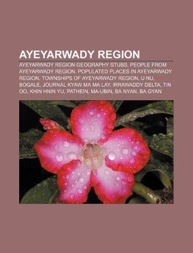 9781233148288: Ayeyarwady Region: Ayeyarwady Region Geography Stubs, People from Ayeyarwady Region, Populated Places in Ayeyarwady Region