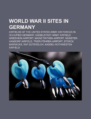 9781233149292: World War II Sites in Germany: Airfields of the United States Army Air Forces in Occupied Germany, Giebelstadt Army Airfield, Griesheim Airport