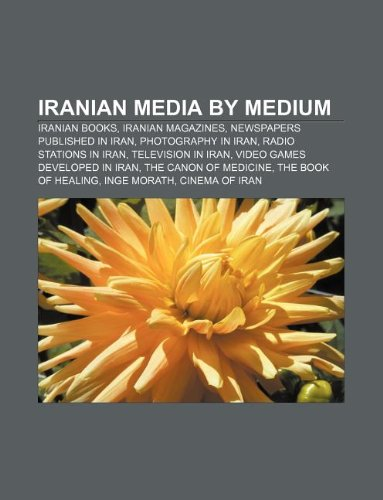 9781233150090: Iranian Media by Medium: Iranian Books, Iranian Magazines, Newspapers Published in Iran, Photography in Iran, Radio Stations in Iran