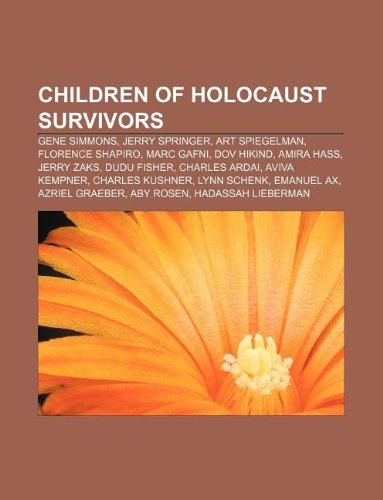 9781233151820: Children of Holocaust survivors: Gene Simmons, Jerry Springer, Art Spiegelman, Florence Shapiro, Marc Gafni, Dov Hikind, Amira Hass, Jerry Zaks