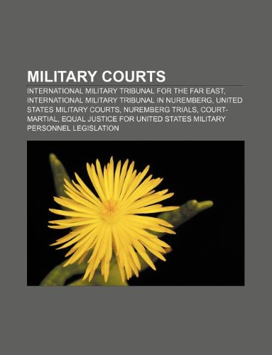 9781233152179: Military Courts: International Military Tribunal for the Far East, International Military Tribunal in Nuremberg, United States Military