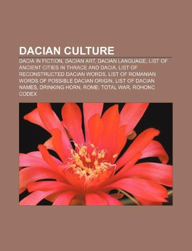 9781233152360: Dacian Culture: Dacia in Fiction, Dacian Art, Dacian Language, List of Ancient Cities in Thrace and Dacia, List of Reconstructed Dacia