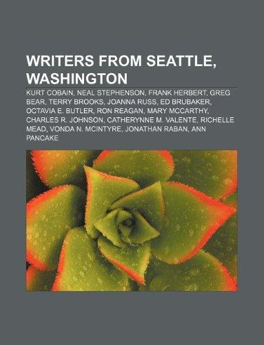 9781233152827: Writers from Seattle, Washington: Kurt Cobain, Neal Stephenson, Frank Herbert, Greg Bear, Terry Brooks, Joanna Russ, Ed Brubaker