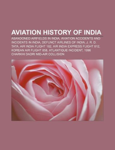 9781233153510: Aviation History of India: Abandoned Airfields in India, Aviation Accidents and Incidents in India, Defunct Airlines of India, J. R. D. Tata