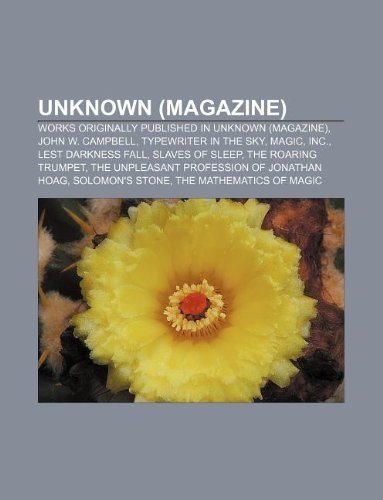 9781233154449: Unknown (Magazine): Works Originally Published in Unknown (Magazine), John W. Campbell, Typewriter in the Sky, Magic, Inc., Lest Darkness