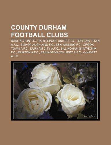 9781233155378: County Durham Football Clubs: Darlington F.C., Hartlepool United F.C., Tow Law Town A.F.C., Bishop Auckland F.C., Esh Winning F.C.