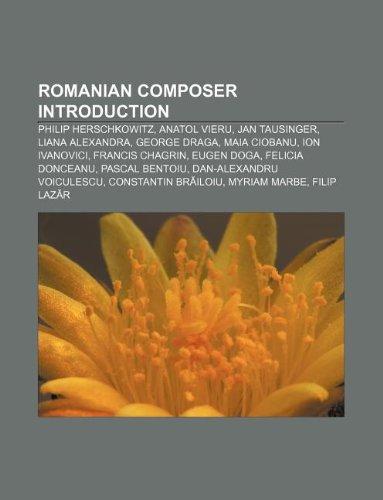 9781233158447: Romanian Composer Introduction: Philip Herschkowitz, Anatol Vieru, Jan Tausinger, Liana Alexandra, George Draga, Maia Ciobanu, Ion Ivanovici