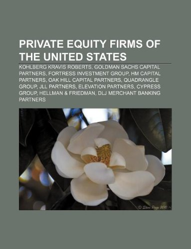 9781233158874: Private Equity Firms of the United States: Kohlberg Kravis Roberts, Goldman Sachs Capital Partners, Fortress Investment Group
