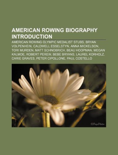 9781233159307: American Rowing Biography Introduction: American Rowing Olympic Medalist Stubs, Bryan Volpenhein, Caldwell Esselstyn, Anna Mickelson