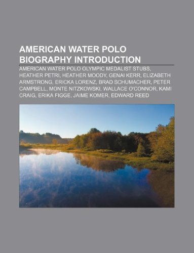 9781233159345: American Water Polo Biography Introduction: American Water Polo Olympic Medalist Stubs, Heather Petri, Heather Moody, Genai Kerr
