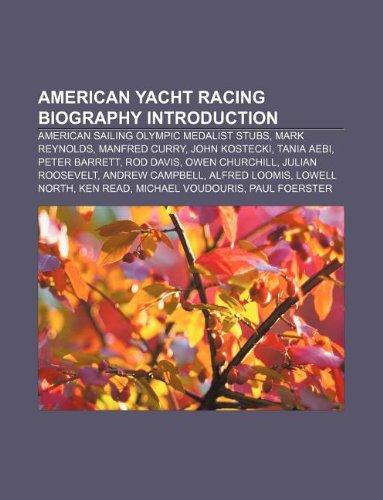 9781233159376: American Yacht Racing Biography Introduction: American Sailing Olympic Medalist Stubs, Mark Reynolds, Manfred Curry, John Kostecki, Tania Aebi