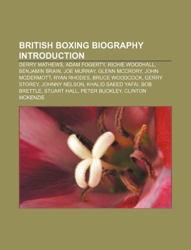 9781233159512: British Boxing Biography Introduction: Derry Mathews, Adam Fogerty, Richie Woodhall, Benjamin Brain, Joe Murray, Glenn McCrory, John McDermott