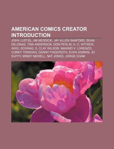 9781233159710: American Comics Creator Introduction: John Lustig, Jim Meddick, Jay Allen Sanford, Sean Delonas, Tina Anderson, Don Perlin, H. C. Witwer