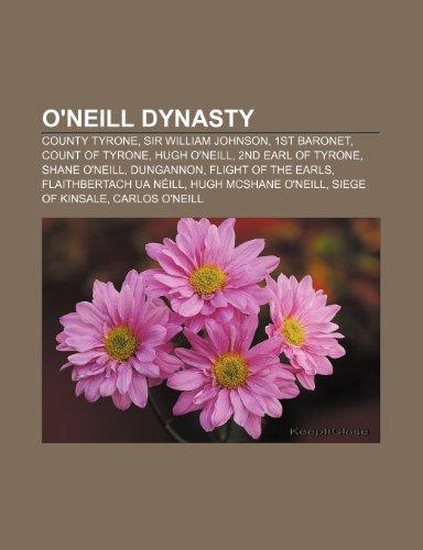 9781233181452: O'Neill dynasty: County Tyrone, Sir William Johnson, 1st Baronet, Count of Tyrone, Hugh O'Neill, 2nd Earl of Tyrone, Shane O'Neill, Dungannon