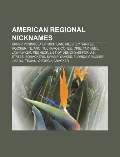 9781233181469: American Regional Nicknames: Upper Peninsula of Michigan, Hillbilly, Yankee, Hoosier, Tejano, Tuckahoe-Cohee, Okie, Tar Heel, Jayhawker