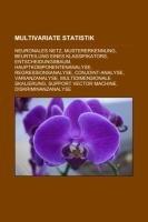 9781233215867: Multivariate Statistik: Neuronales Netz, Mustererkennung, Beurteilung Eines Klassifikators, Entscheidungsbaum, Hauptkomponentenanalyse
