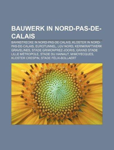 9781233221745: Bauwerk in Nord-Pas-de-Calais: Bahnstrecke in Nord-Pas-de-Calais, Kloster in Nord-Pas-de-Calais, Eurotunnel, LGV Nord, Kernkraftwerk Gravelines (German Edition)