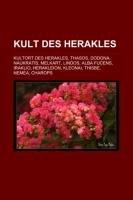 9781233224043: Kult Des Herakles: Kultort Des Herakles, Thasos, Dodona, Naukratis, Melkart, Lindos, Alba Fucens, Iraklio, Herakleion, Kleonai, Thisbe, N