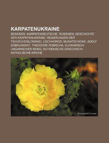 9781233227471: Karpatenukraine: Beskiden, Karpatendeutsche, Russinen, Geschichte Der Karpatenukraine, Regierungen Der Tschechoslowakei, Uschhorod, Muk