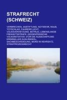 9781233229512: Strafrecht (Schweiz): Verbrechen, Anstiftung, Notwehr, Raub, Totschlag, Fahrerflucht, Volksverhetzung, Betrug, Lebenslange Freiheitsstrafe