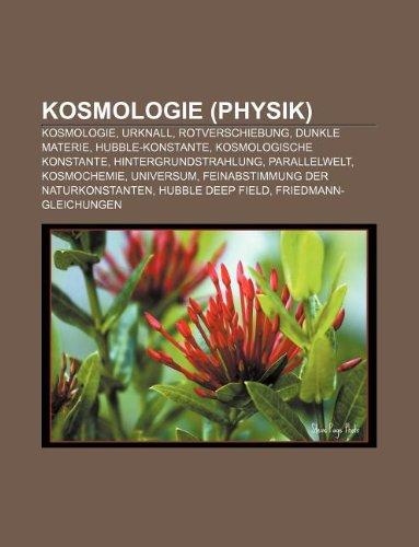 9781233231294: Kosmologie (Physik): Kosmologie, Urknall, Rotverschiebung, Dunkle Materie, Hubble-Konstante, Kosmologische Konstante, Hintergrundstrahlung