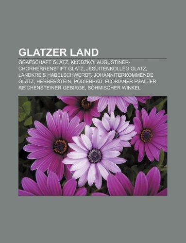 9781233236695: Glatzer Land: Grafschaft Glatz, K Odzko, Augustiner-Chorherrenstift Glatz, Jesuitenkolleg Glatz, Landkreis Habelschwerdt