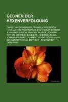 9781233243921: Gegner Der Hexenverfolgung: Christian Thomasius, Wilhelm Friedrich Lutz, Anton Praetorius, Balthasar Bekker, Johannes Ewich, Friedrich Spee