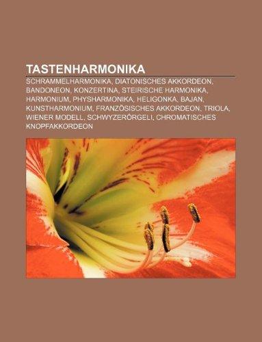 9781233249770: Tastenharmonika: Schrammelharmonika, Diatonisches Akkordeon, Bandoneon, Konzertina, Steirische Harmonika, Harmonium, Physharmonika, Hel