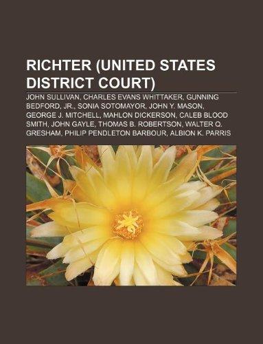 9781233250691: Richter (United States District Court): John Sullivan, Charles Evans Whittaker, Gunning Bedford, Jr, Sonia Sotomayor, John Y. Mason