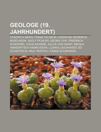 9781233252909: Geologe (19. Jahrhundert): Friedrich Mohs, Franz Wilhelm Junghuhn, Roderick Murchison, Adolf Pichler, Georg Carl Friedrich Kunowski
